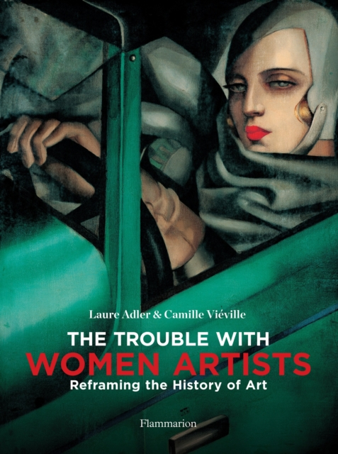Image for The Trouble with Women Artists : Reframing the History of Art