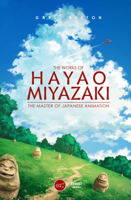 Cover for: The Works Of Hayao Miyazaki : The Master of Japanese Animation