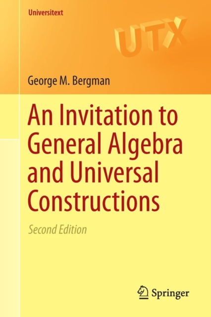 An Invitation to General Algebra and Universal Constructions (Universitext) (Pa.