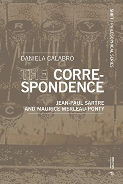 Cover for: The Correspondence : Jean-Paul Sartre and Maurice Merleau-Ponty