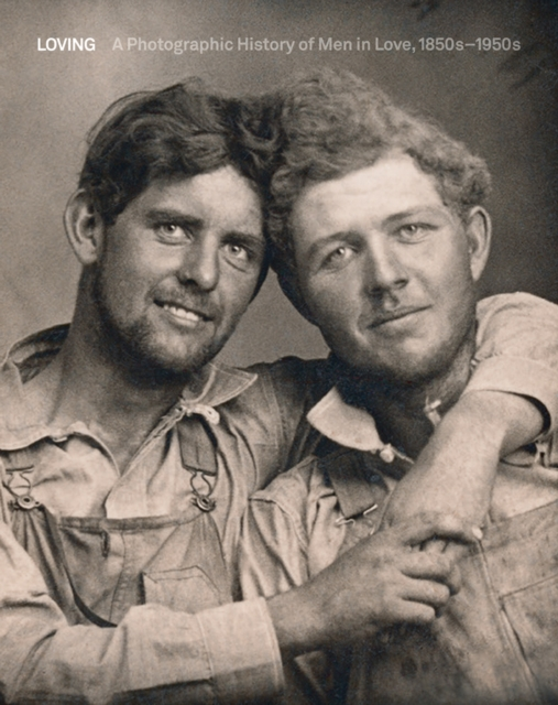 Cover for: Loving : A Photographic History of Men in Love 1850s-1950s