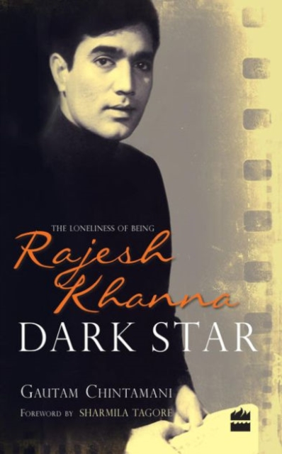 Dark Star: The Loneliness of being Rajesh Khanna (Hardcover), 9789350296202
