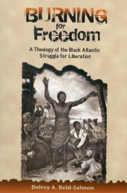 Cover for: Burning for Freedom : A Theology of the Black Atlantic Struggle for Liberation